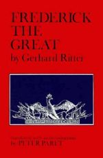 Frederick the Great : A Historical Profile - Gerhard Ritter