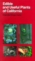 Edible and Useful Plants of California : California Natural History Guides - Charlotte Bringle Clarke