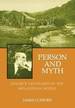 Person and Myth : Maurice Leenhardt in the Melanesian World - James Clifford