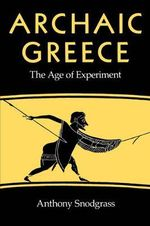 Archaic Greece : The Age of Experiment - Anthony M. Snodgrass