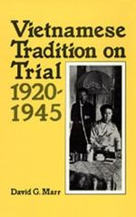 Vietnamese Tradition on Trial, 1920-1945 - David G. Marr