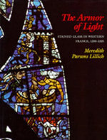 The Armor of Light : Stained Glass in Western France, 1250-1325 - Meredith P. Lillich