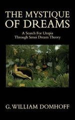 The Mystique of Dreams : A Search for Utopia Through Senoi Dream Theory - G. William Domhoff