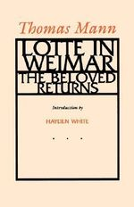 Lotte in Weimar : The Beloved Returns - Thomas Mann