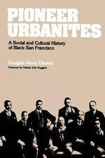 Pioneer Urbanites : A Social and Cultural History of Black San Francisco - Douglas Henry Daniels