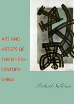 Art and Artists of Twentieth-Century China - Michael Sullivan