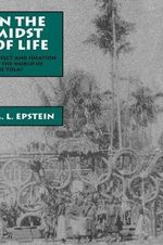In the Midst of Life : Affect and Ideation in the World of the Tolai - A.L. Epstein