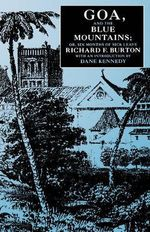 Goa and the Blue Mountains, or, Six Months of Sick Leave : Or, Six Months of Sick Leave - Sir Richard Francis Burton