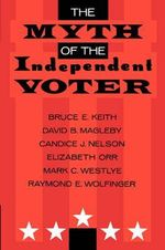 The Myth of the Independent Voter - Bruce E. Keith