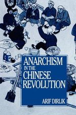 Anarchism in the Chinese Revolution - Arif Dirlik