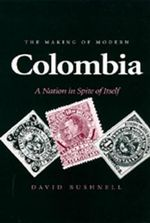 The Making of Modern Colombia : A Nation in Spite of Itself - David Bushnell