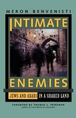 Intimate Enemies : Jews and Arabs in a Shared Land - Meron Benvenisti