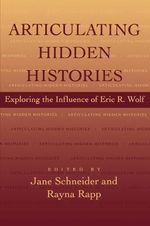 Articulating Hidden Histories : Exploring the Influence of Eric R. Wolf