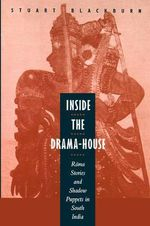 Inside the Drama-house : Rama Stories and Shadow Puppets in South India - Stuart H. Blackburn