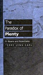 The Paradox of Plenty : Oil Booms and Petro-States - Terry Lynn Karl
