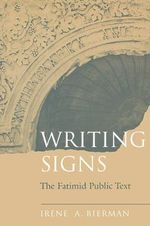 Writing Signs : The Fatimid Public Text - Irene A. Bierman