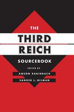 The Third Reich Sourcebook : Stereotypes of Sexuality, Race and Madness - Anson Rabinbach