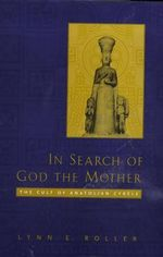 In Search of God the Mother : The Cult of Anatolian Cybele - Lynn E. Roller