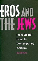 Eros and the Jews : From Biblical Israel to Contemporary America - David Biale
