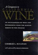 A Companion to California Wine : An Encyclopedia of Wine and Winemaking from the Mission Period to the Present - Charles L. Sullivan