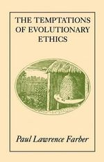 The Temptations of Evolutionary Ethics : The Naturalist Tradition from Linnaeus to E.O.Wils... - Paul Lawrence Farber