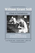 William Grant Still : A Study in Contradictions - Catherine Parsons Smith