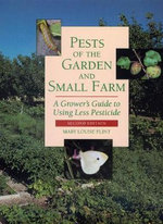 Pests of the Garden and Small Farm : A Grower's Guide to Using Less Pesticide - Mary Louise Flint