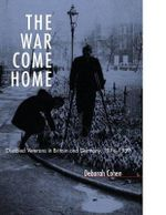 The War Come Home : Disabled Veterans in Britain and Germany, 1914-1939 - Deborah Cohen