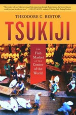 Tsukiji : The Fish Market at the Center of the World - Theodore C. Bestor