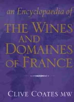 An Encyclopedia of the Wines and Domaines of France - Clive Coates