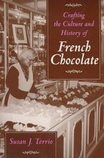 Crafting the Culture and History of French Chocolate - Susan J. Terrio