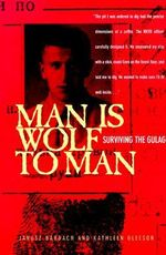 Man is Wolf to Man : Surviving the Gulag - Janusz Bardach