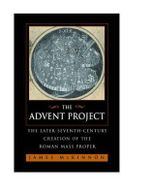 The Advent Project : The Later Seventh-Century Creation of the Roman Mass Proper - James W. McKinnon