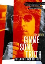 Gimme Some Truth : The John Lennon FBI Files - Jon Wiener