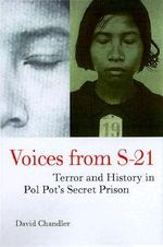 Voices from S-21 : Terror and History in Pol Pot's Secret Prison - David P. Chandler