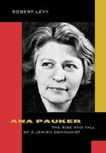Ana Pauker : The Rise and Fall of a Jewish Communist - Robert Levy