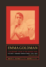 Emma Goldman: A Documentary History of the American Years : Volume Two Making Speech Free, 1902-1909 - Emma Goldman