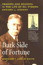 Dark Side of Fortune : Triumph and Scandal in the Life of Oil Tycoon Edward L. Doheny - Margaret Leslie Davis