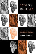 Seeing Double : Intercultural Poetics in Ptolemaic Alexandria - Susan A. Stephens