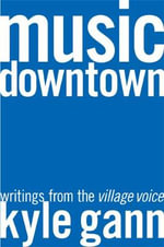 Music Downtown : Writings from the Village Voice - Kyle Gann