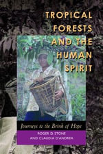 Tropical Forests and the Human Spirit : Journeys to the Brink of Hope - Roger D. Stone