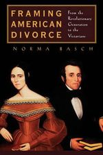 Framing American Divorce : From the Revolutionary Generation to the Victorians - Norma Basch