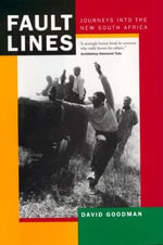 Fault Lines: Updated with a New Afterword : Journeys into the New South Africa - David Goodman