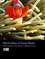 World Atlas of Coral Reefs - Mark D. Spalding