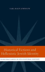 Historical Fictions and Hellenistic Jewish Identity : Third Maccabees in its Cultural Context - Sara Raup Johnson