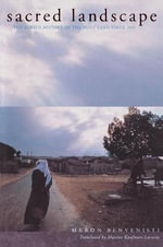 Sacred Landscape : The Buried History of the Holy Land Since 1948 - Meron Benvenisti