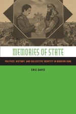 Memories of State : Politics, History and Collective Identity in Modern Iraq - Eric Davis