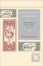 Obstinate Hebrews : Representations of Jews in France 1715-1815 - Ronald Schechter