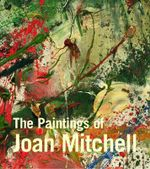 The Paintings of Joan Mitchell - Jane Livingston