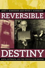 Reversible Destiny : Mafia, Antimafia and the Struggle for Palermo - Peter T. Schneider